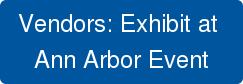 Vendors: Exhibit at  Ann Arbor Event