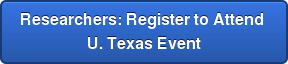 Researchers: Register to Attend  U. Texas Event