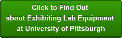Click to Find Out  about Exhibiting Lab Equipment  at University of Pittsburgh